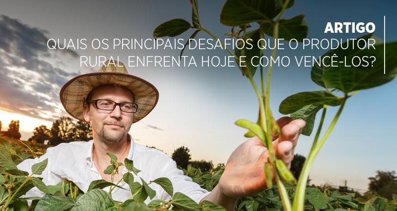 Quais os principais desafios que o produtor rural enfrenta hoje e como vencê-los?