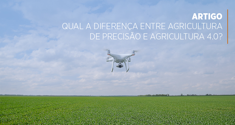 Qual a diferença entre Agricultura de Precisão e Agricultura 4.0?