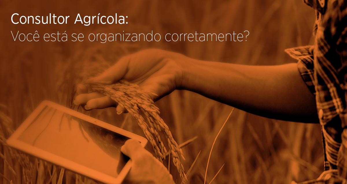 Consultor Agrícola: Você está se organizando corretamente?