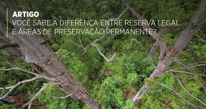 Você sabe a diferença entre Reserva Legal e Áreas de Preservação Permanente?